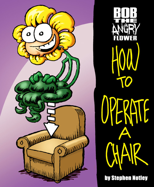 Bob the Angry Flower: How to Operate a Chair